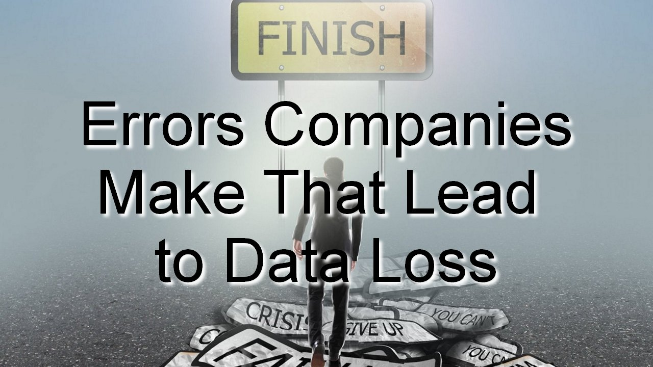 Errors Companies Make That Lead to Data Loss