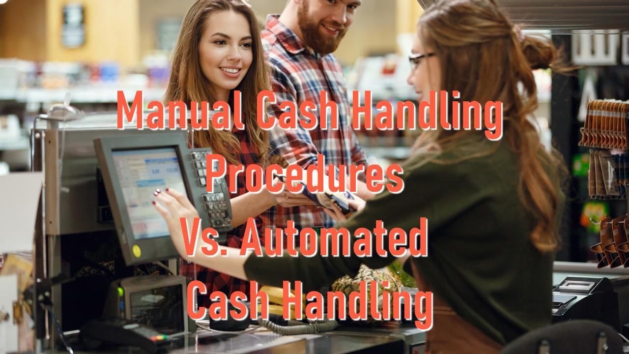 Manual Cash Handling Procedures Vs. Automated Cash Handling